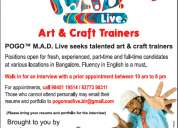 Art & craft trainers for pogo m.a.d. workshop in various locations in bangalore