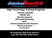 Ethical hacking, php/my sql, java, seo, android apps development, cloud computing training in ranchi